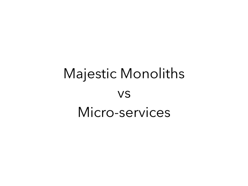 Majestic Monoliths vs Micro-services