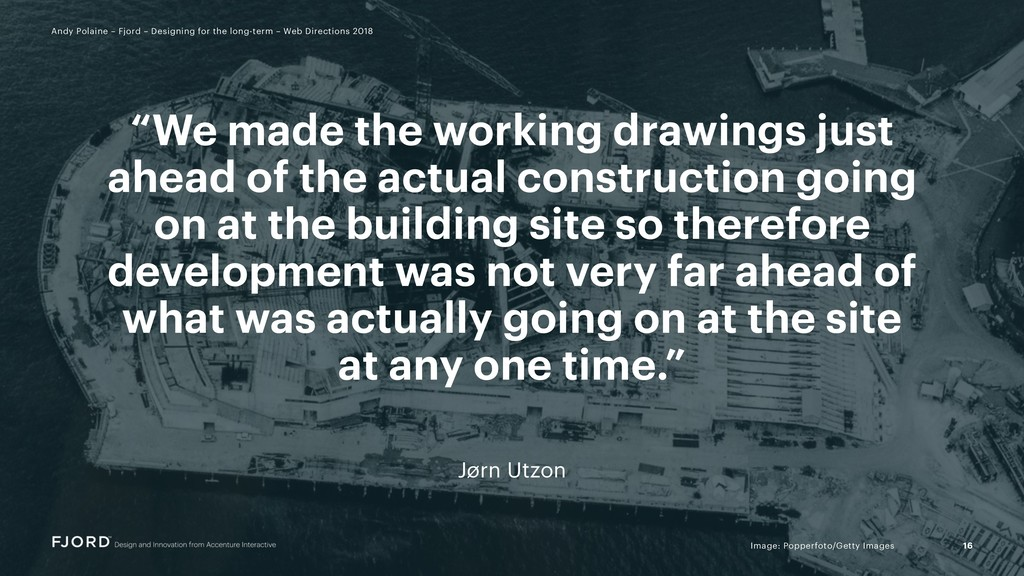 """We made the working drawings just ahead of the..."