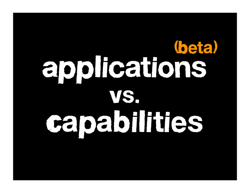 Applications vs. Capabilities (beta)