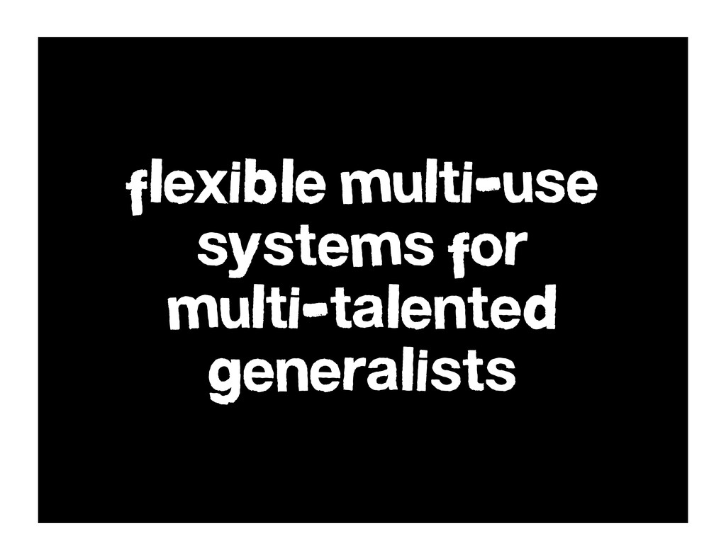 flexible multi-use systems for multi-talented g...