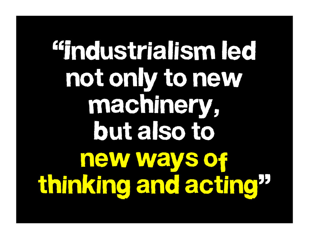 """Industrialism led not only to new machinery, b..."