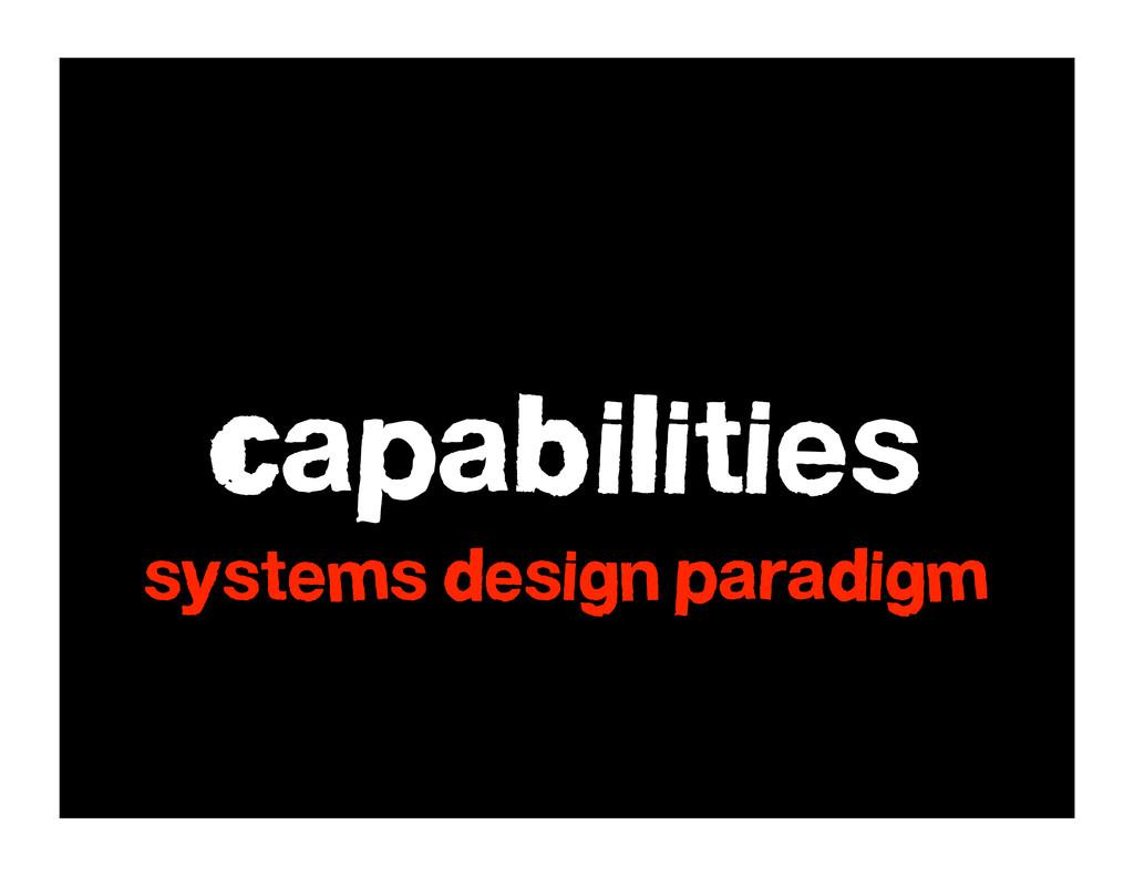 Capabilities systems design paradigm