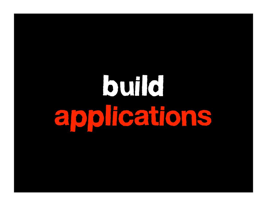 build applications