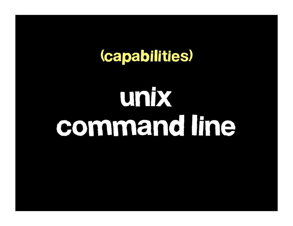 unix command line (capabilities)