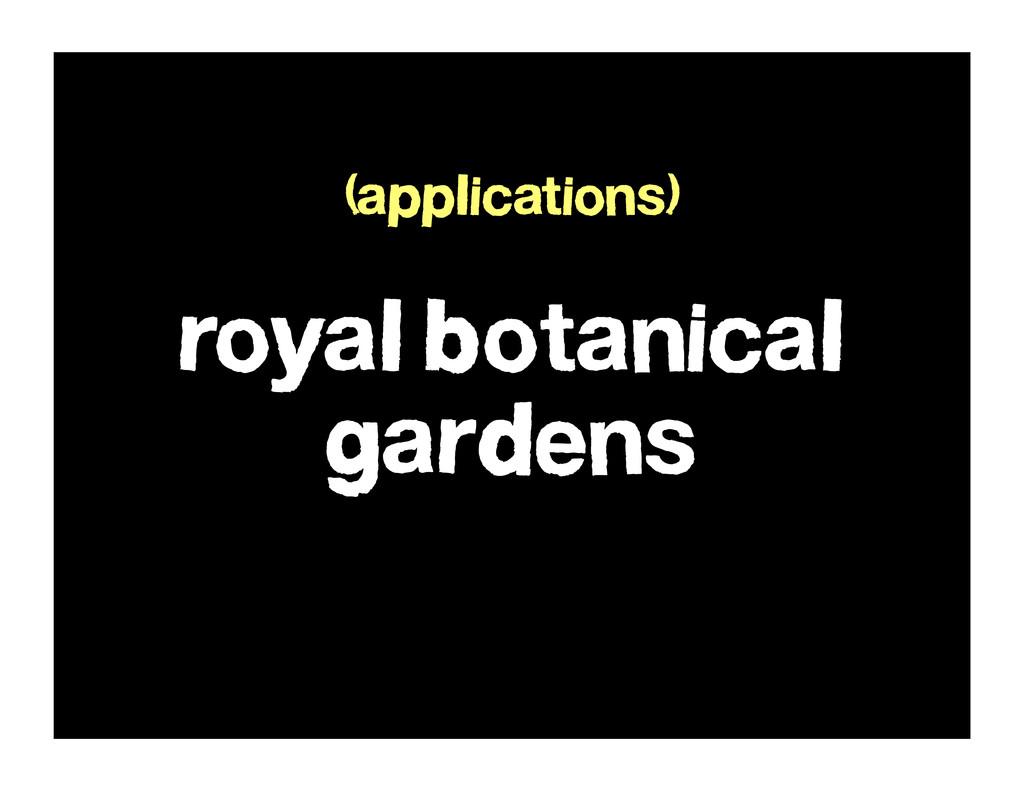 royal botanical gardens (applications)