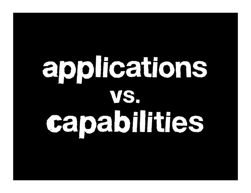 Applications vs. Capabilities