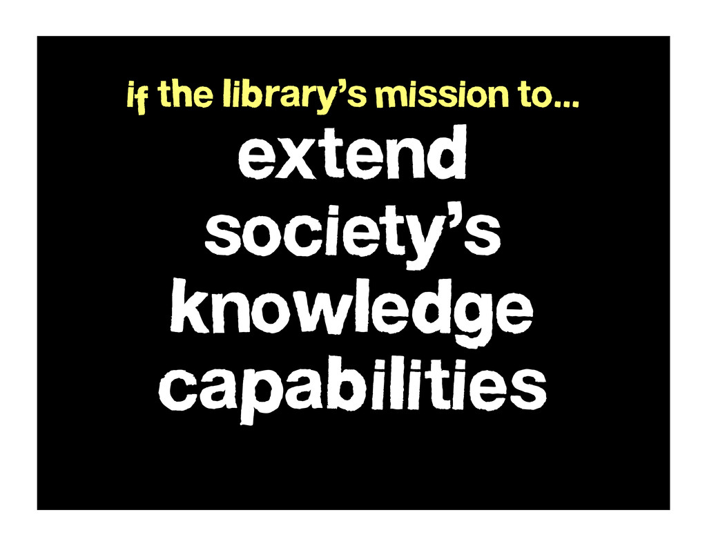 extend society's knowledge capabilities if the ...