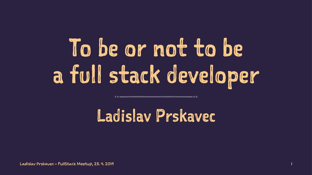 To be or not to be a full stack developer Ladis...