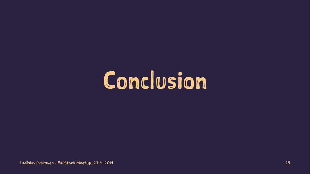 Conclusion Ladislav Prskavec - FullStack Meetup...