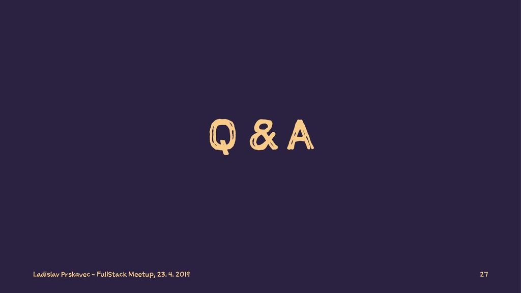 Q & A Ladislav Prskavec - FullStack Meetup, 23....