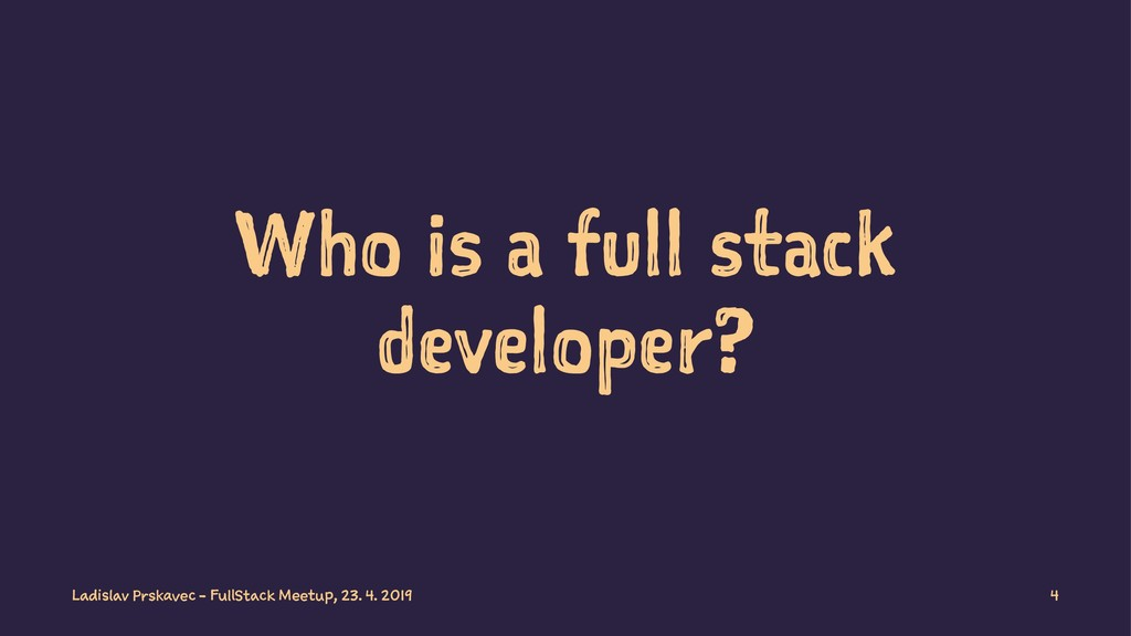 Who is a full stack developer? Ladislav Prskave...