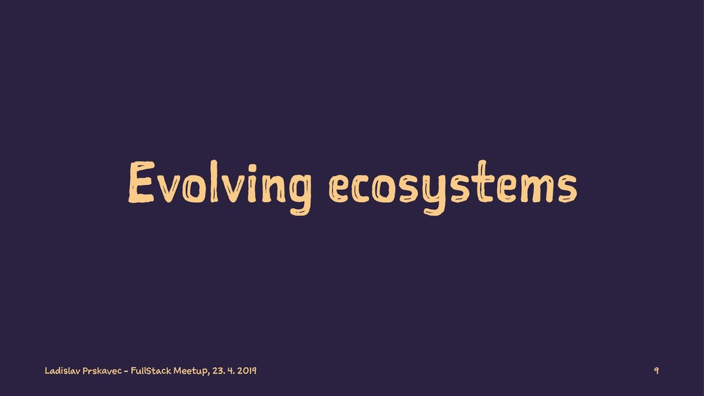 Evolving ecosystems Ladislav Prskavec - FullSta...