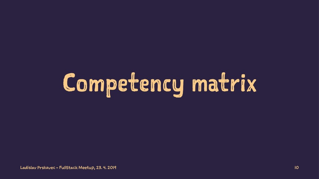 Competency matrix Ladislav Prskavec - FullStack...