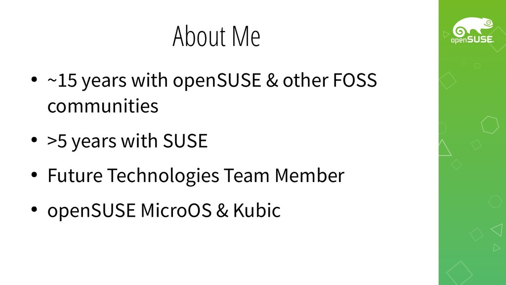 About Me ● ~15 years with openSUSE & other FOSS...