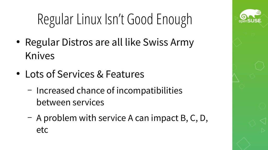 Regular Linux Isn't Good Enough ● Regular Distr...
