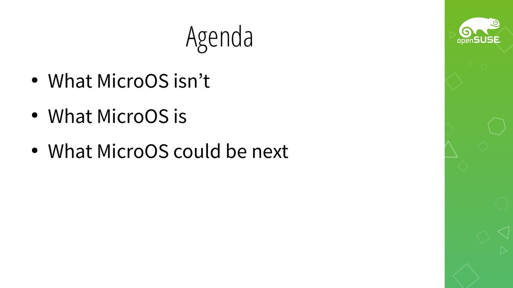 Agenda ● What MicroOS isn't ● What MicroOS is ●...