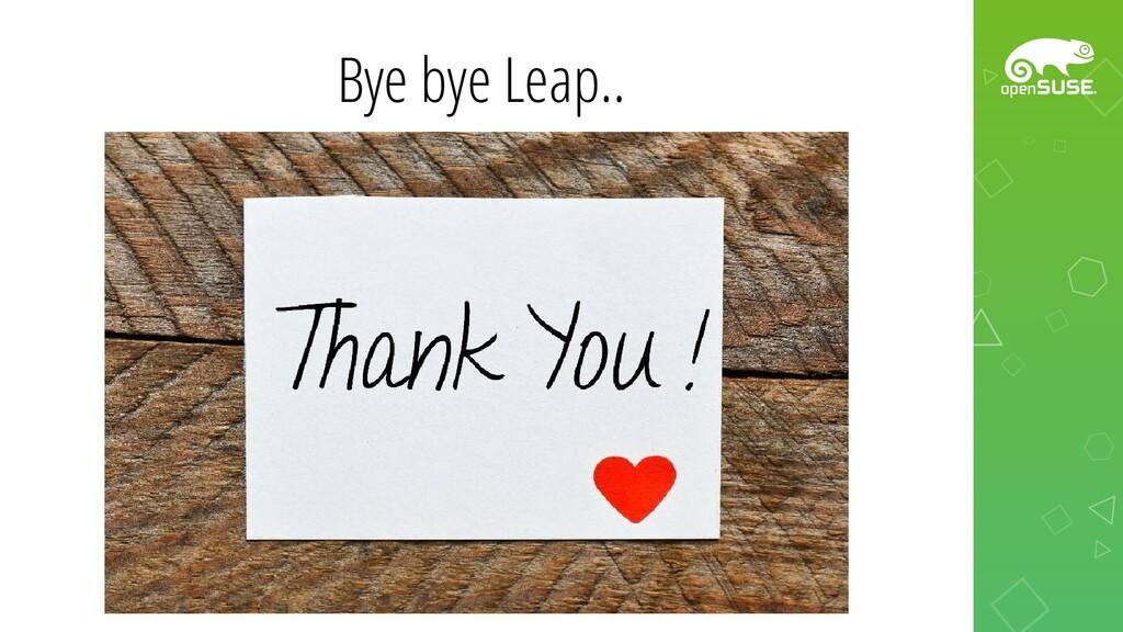 Bye bye Leap..