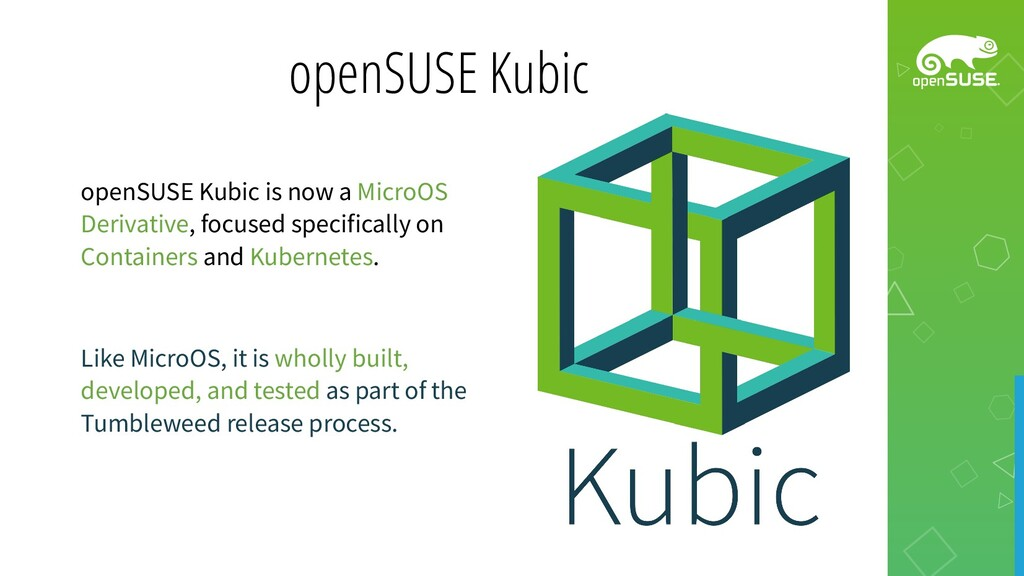 openSUSE Kubic openSUSE Kubic is now a MicroOS ...
