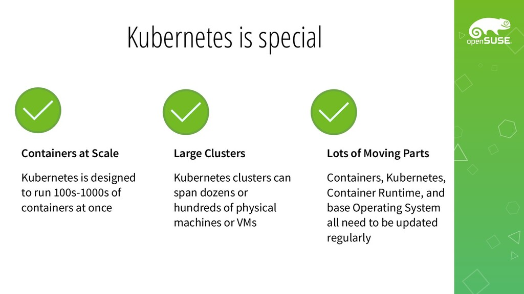 Kubernetes is special Lots of Moving Parts Cont...