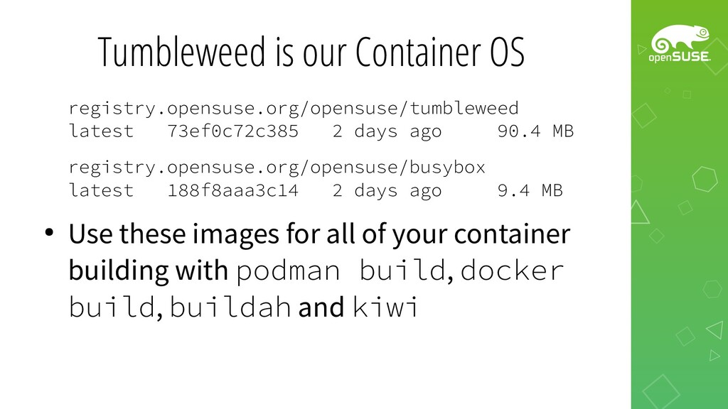 Tumbleweed is our Container OS registry.opensus...