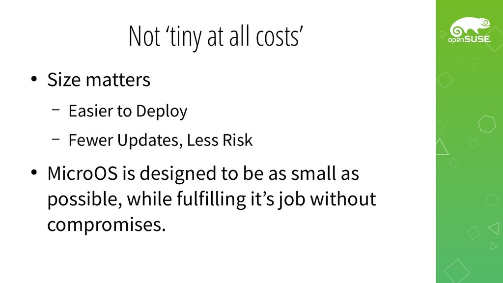 Not 'tiny at all costs' ● Size matters – Easier...