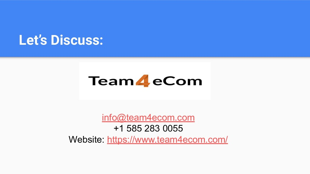Let's Discuss: info@team4ecom.com +1 585 283 00...