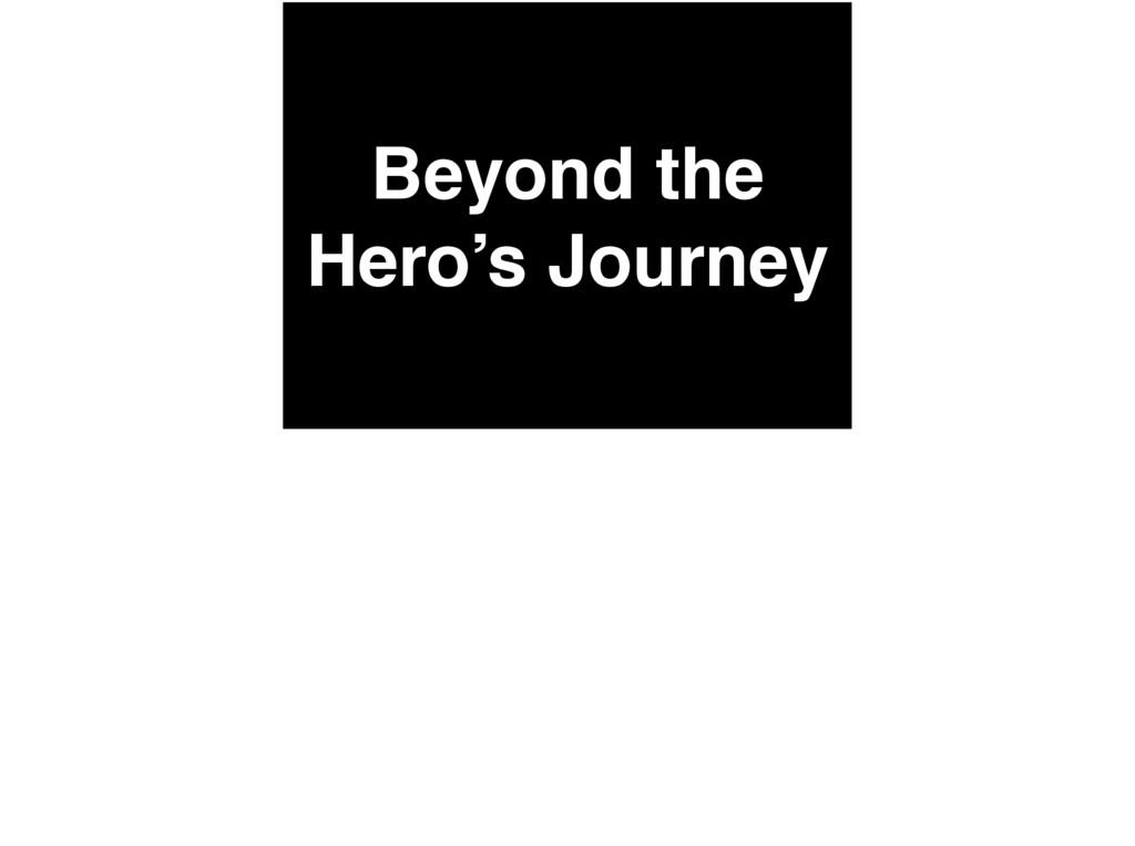 Beyond the Hero's Journey