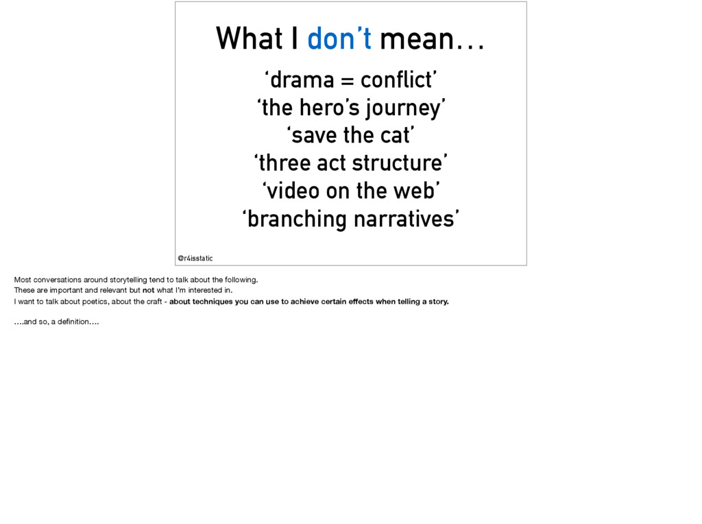 What I don't mean… 'drama = conflict' 'the hero...