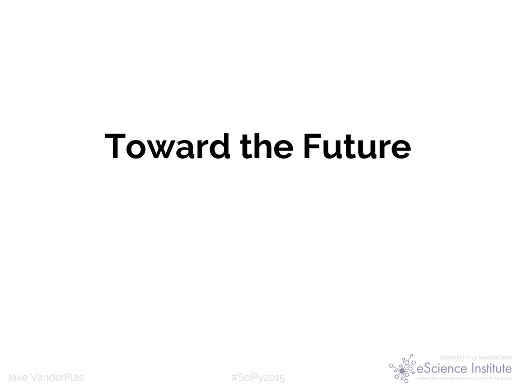 #SciPy2015 Jake VanderPlas Toward the Future