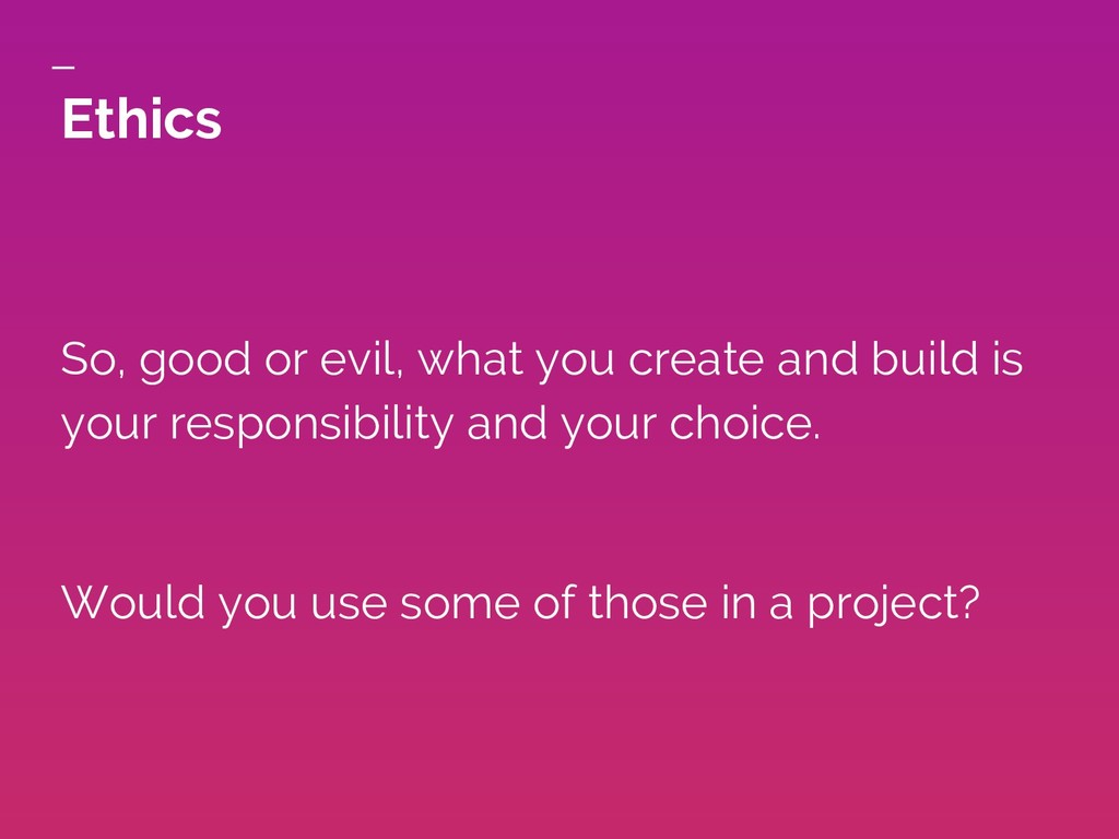 Ethics So, good or evil, what you create and bu...