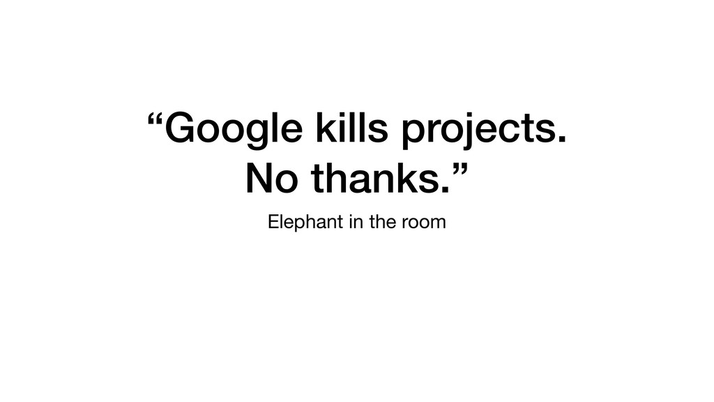 """Google kills projects. No thanks."" Elephant in..."