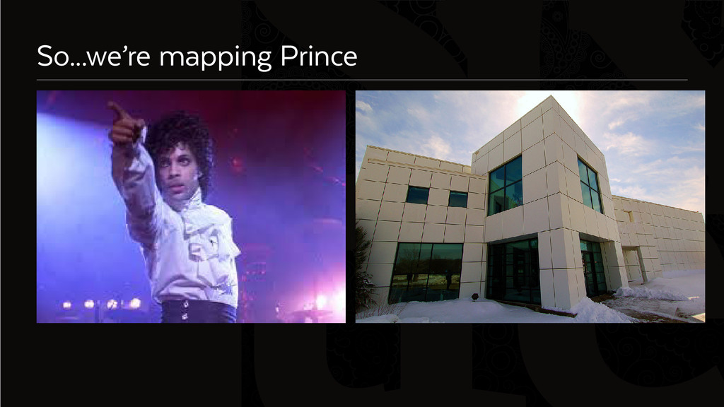 Six So...we're mapping Prince