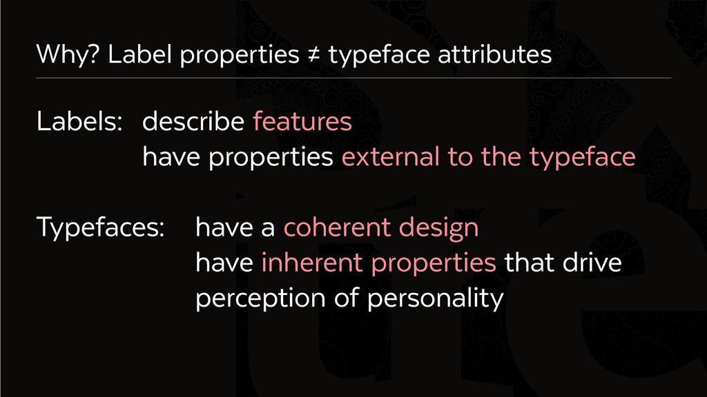 Six Why? Label properties ≠ typeface attributes...