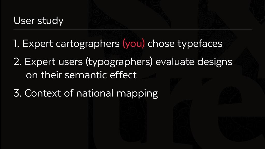 Six User study 1. Expert cartographers (you) ch...