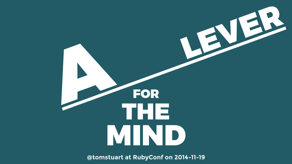 THE A LEVER FOR MIND @tomstuart at RubyConf on ...