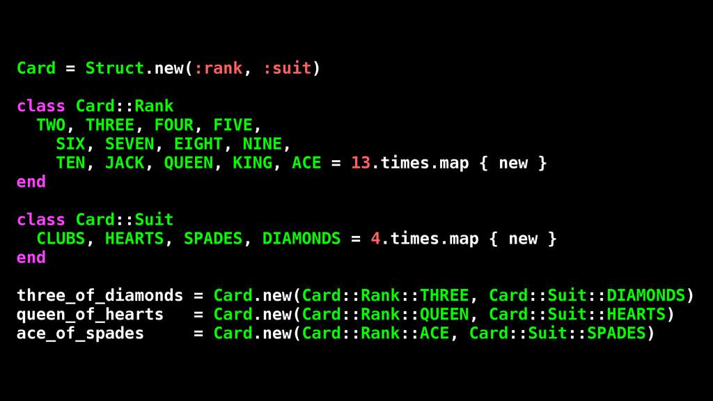 Card = Struct.new(:rank, :suit) class Card::Ran...