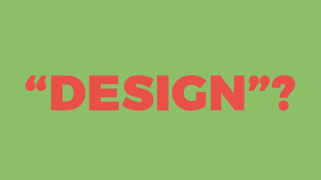 """""""DESIGN""""?"""
