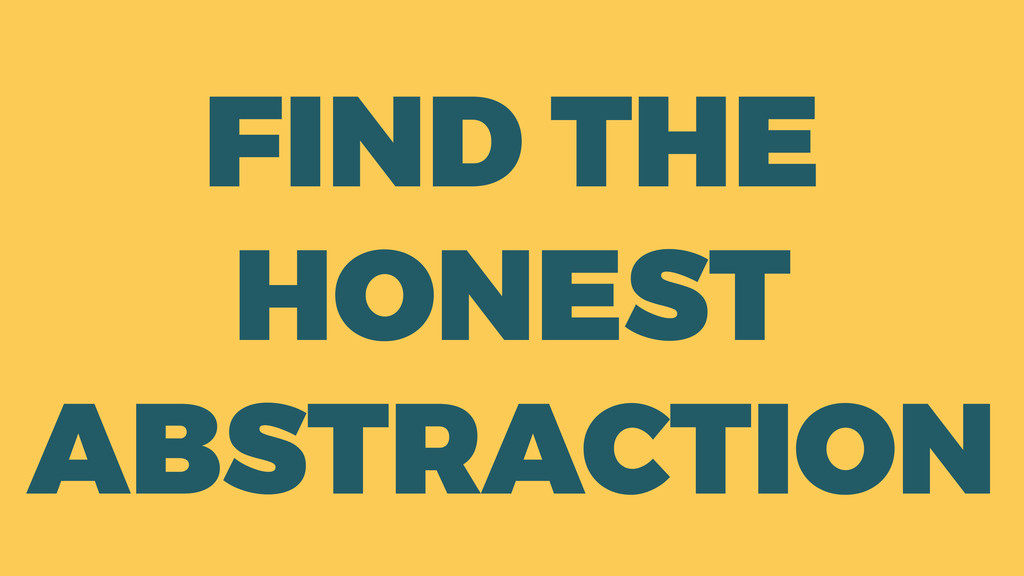 FIND THE HONEST ABSTRACTION