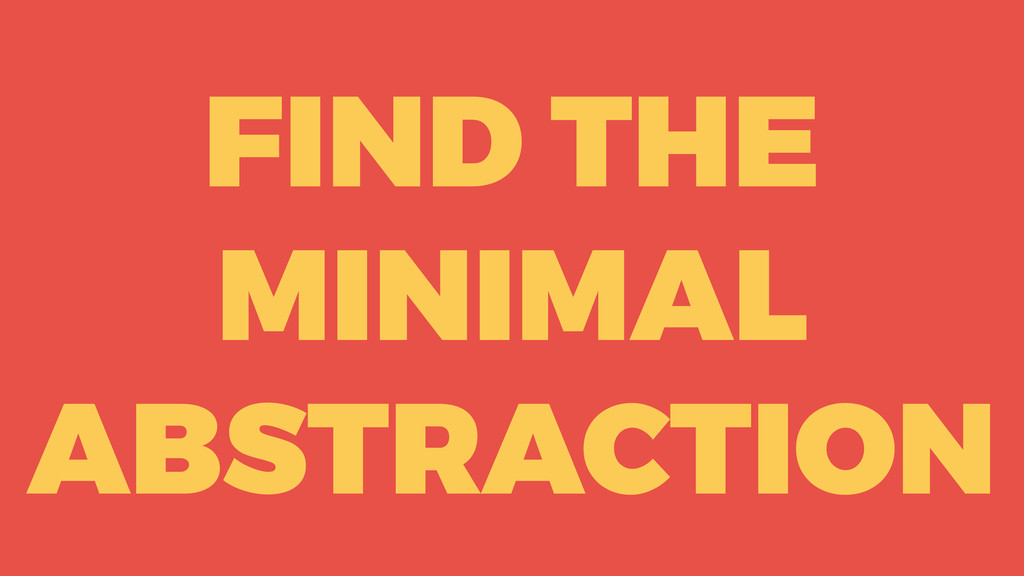 FIND THE MINIMAL ABSTRACTION