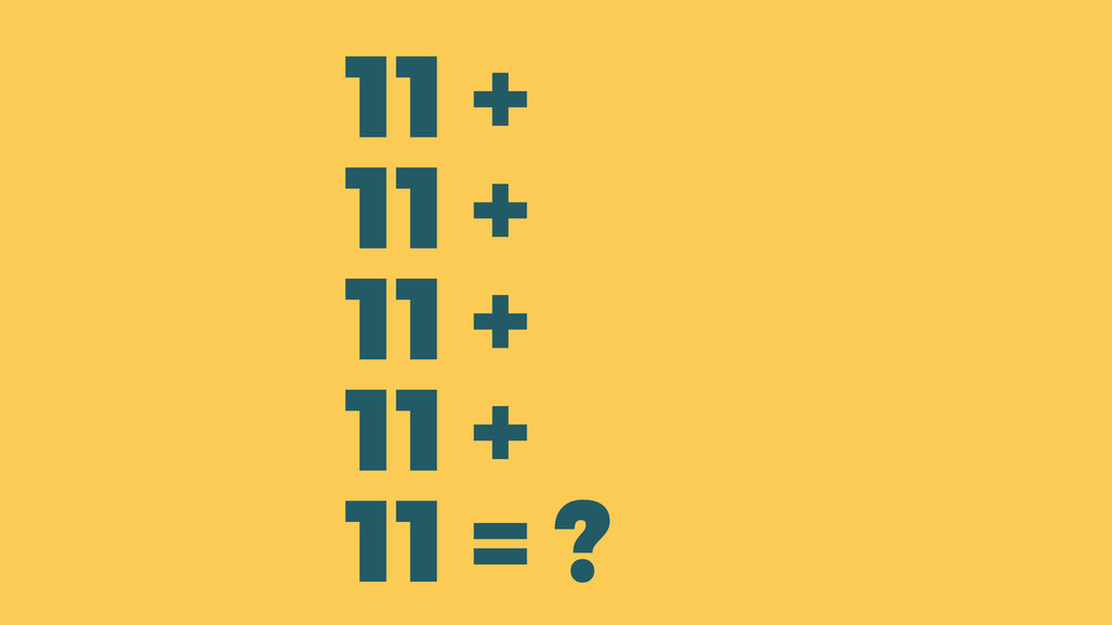11 + 11 + 11 + 11 + 11 = ?