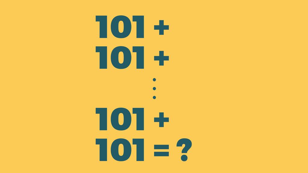 101 + 101 + 101 + 101 = ? ⋮