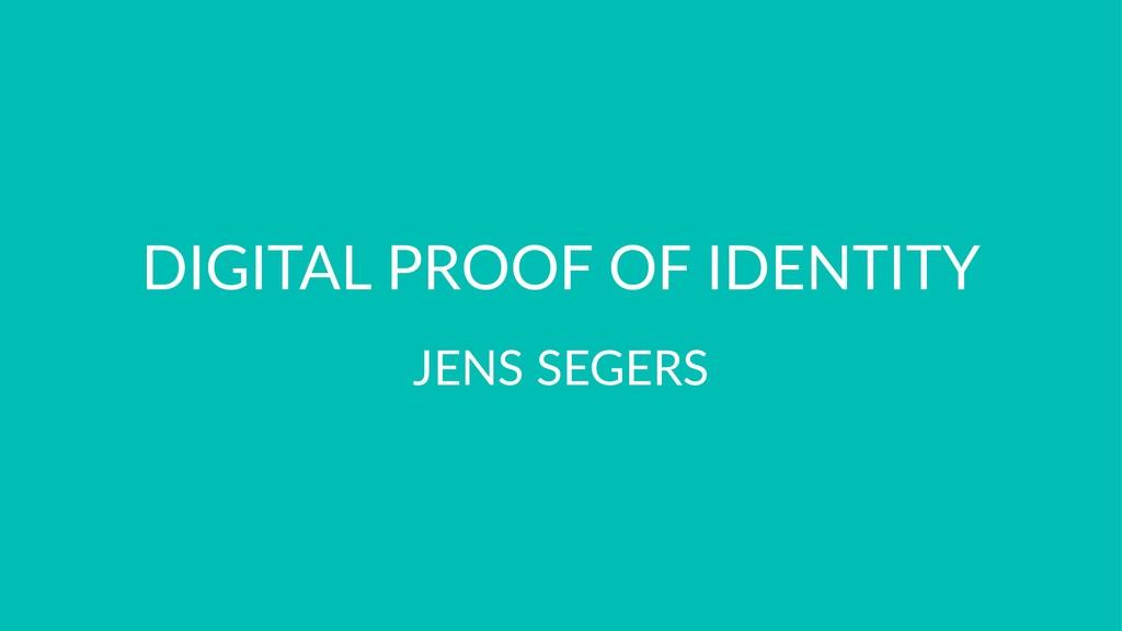 DIGITAL PROOF OF IDENTITY JENS SEGERS