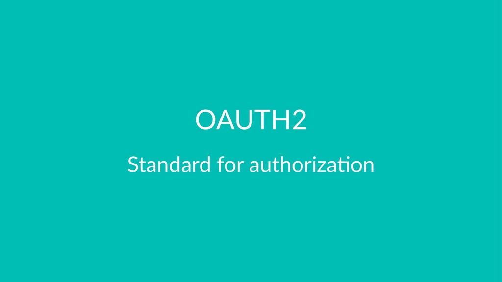 OAUTH2 Standard for authoriza.on