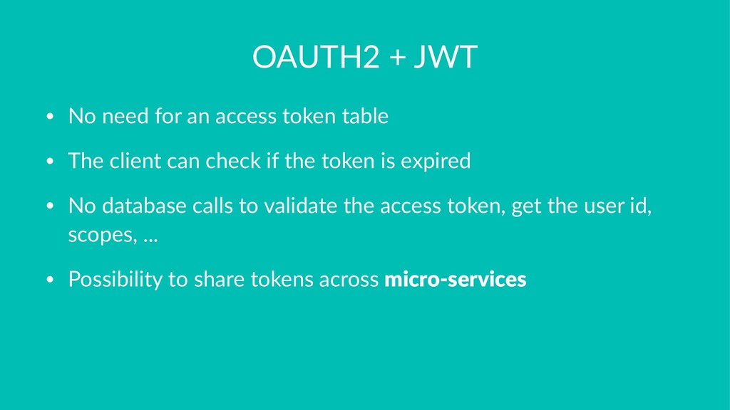 OAUTH2 + JWT • No need for an access token tabl...