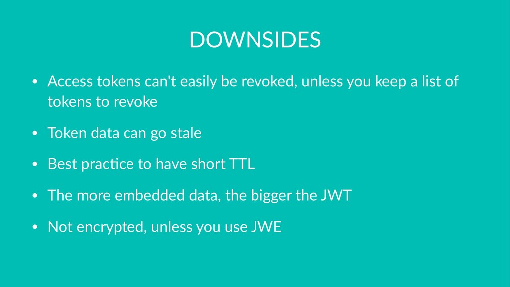 DOWNSIDES • Access tokens can't easily be revok...