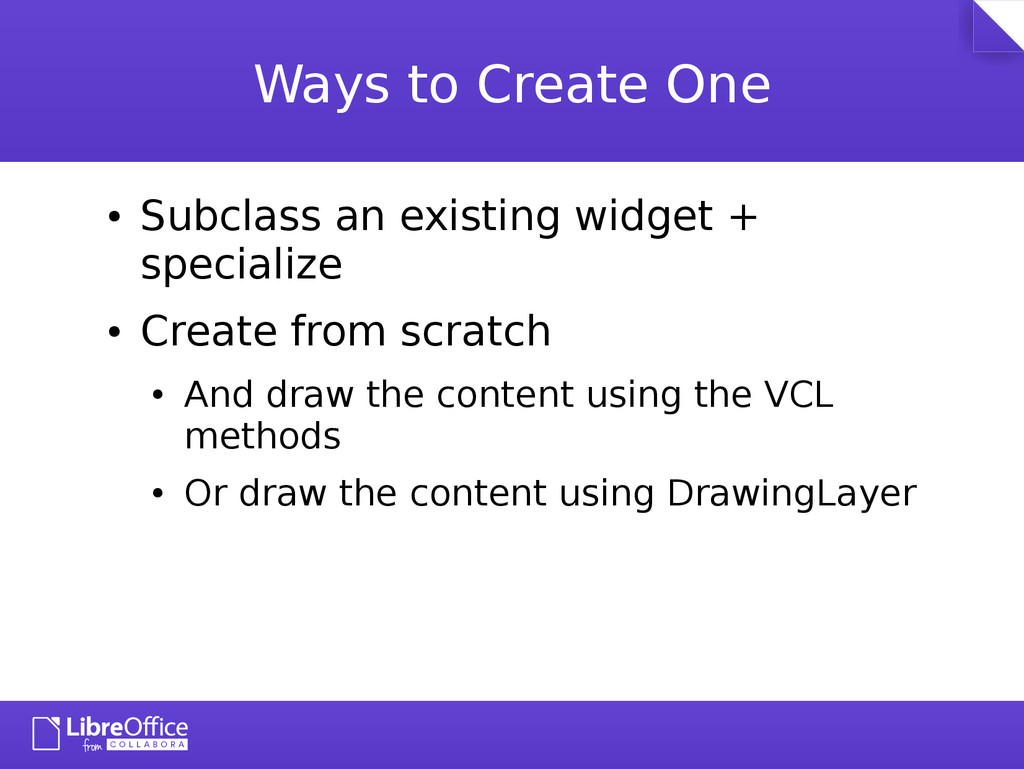 Ways to Create One ● Subclass an existing widge...