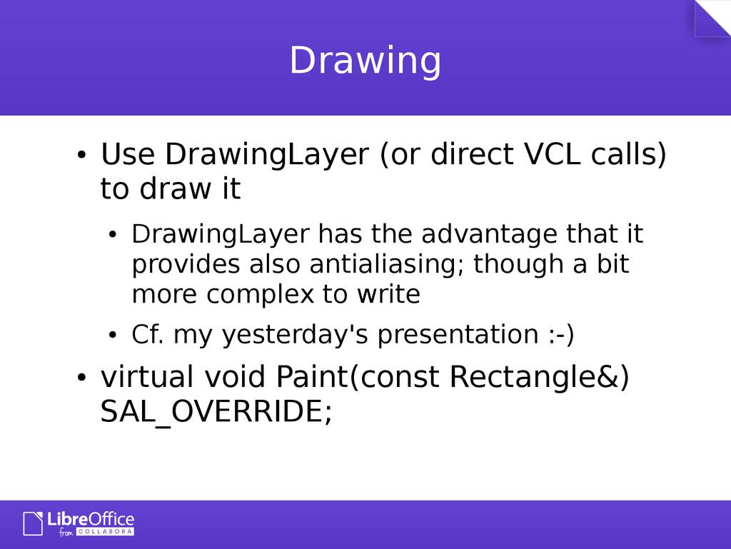 Drawing ● Use DrawingLayer (or direct VCL calls...