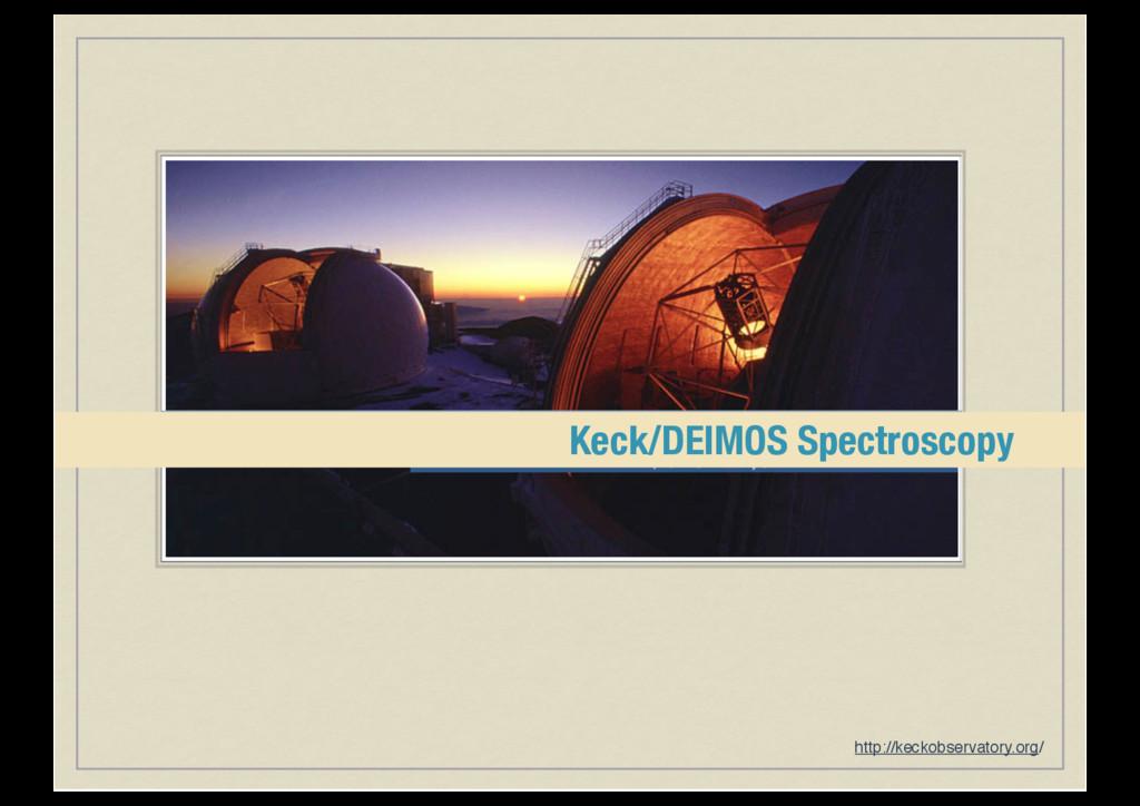Keck/DEIMOS Spectroscopy http://keckobservatory...