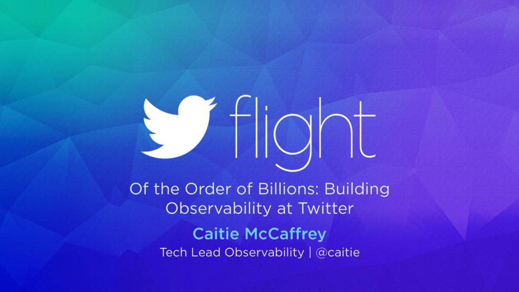 Caitie McCaffrey Tech Lead Observability | @cait...