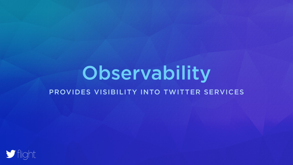 Observability PROVIDES VISIBILITY INTO TWITTER ...